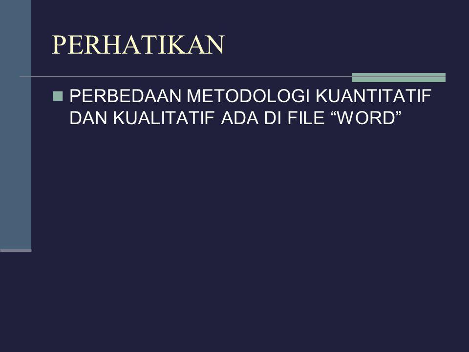 """PERHATIKAN PERBEDAAN METODOLOGI KUANTITATIF DAN KUALITATIF ADA DI FILE """"WORD"""""""