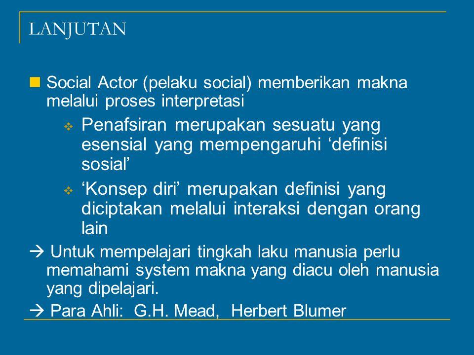 LANJUTAN Social Actor (pelaku social) memberikan makna melalui proses interpretasi  Penafsiran merupakan sesuatu yang esensial yang mempengaruhi 'def