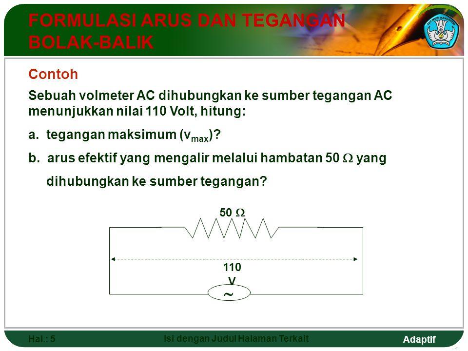 Adaptif Hal.: 5 Isi dengan Judul Halaman Terkait FORMULASI ARUS DAN TEGANGAN BOLAK-BALIK Sebuah volmeter AC dihubungkan ke sumber tegangan AC menunjuk