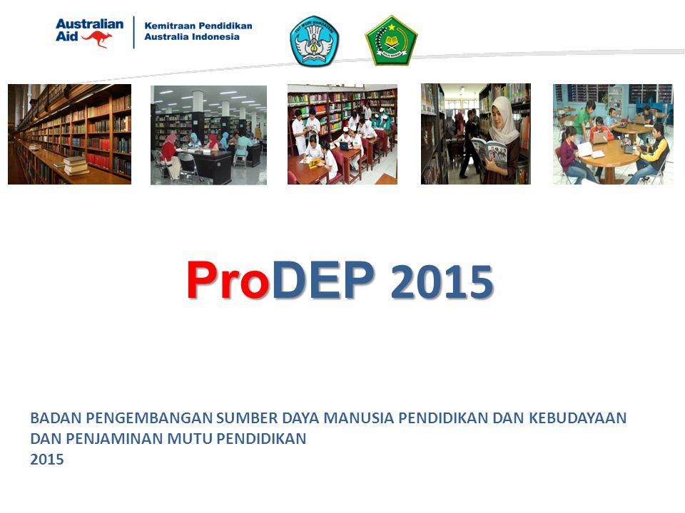 BADAN PENGEMBANGAN SUMBER DAYA MANUSIA PENDIDIKAN DAN KEBUDAYAAN DAN PENJAMINAN MUTU PENDIDIKAN 2015 ProDEP 2015