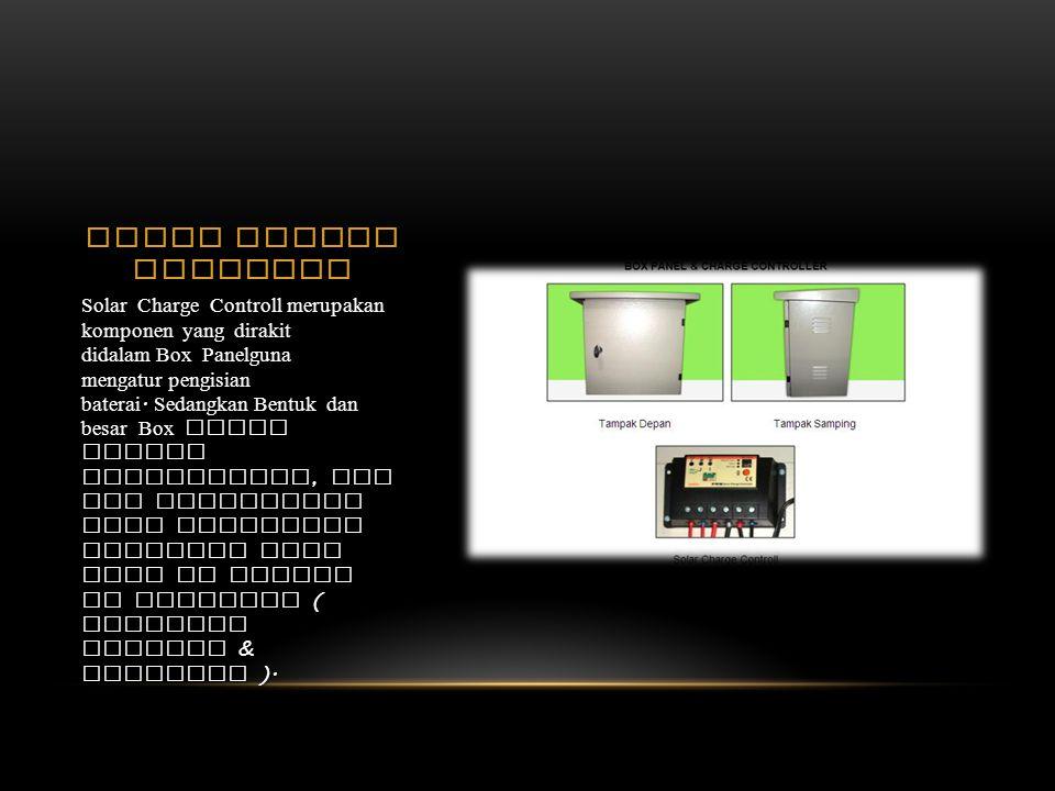 SOLAR CHARGE CONTROLL Solar Charge Controll merupakan komponen yang dirakit didalam Box Panelguna mengatur pengisian baterai. Sedangkan Bentuk dan bes