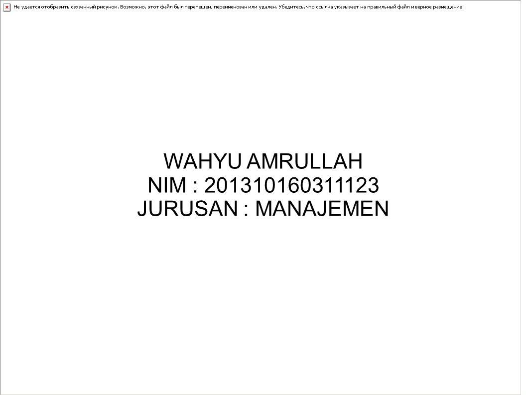 WAHYU AMRULLAH NIM : 201310160311123 JURUSAN : MANAJEMEN