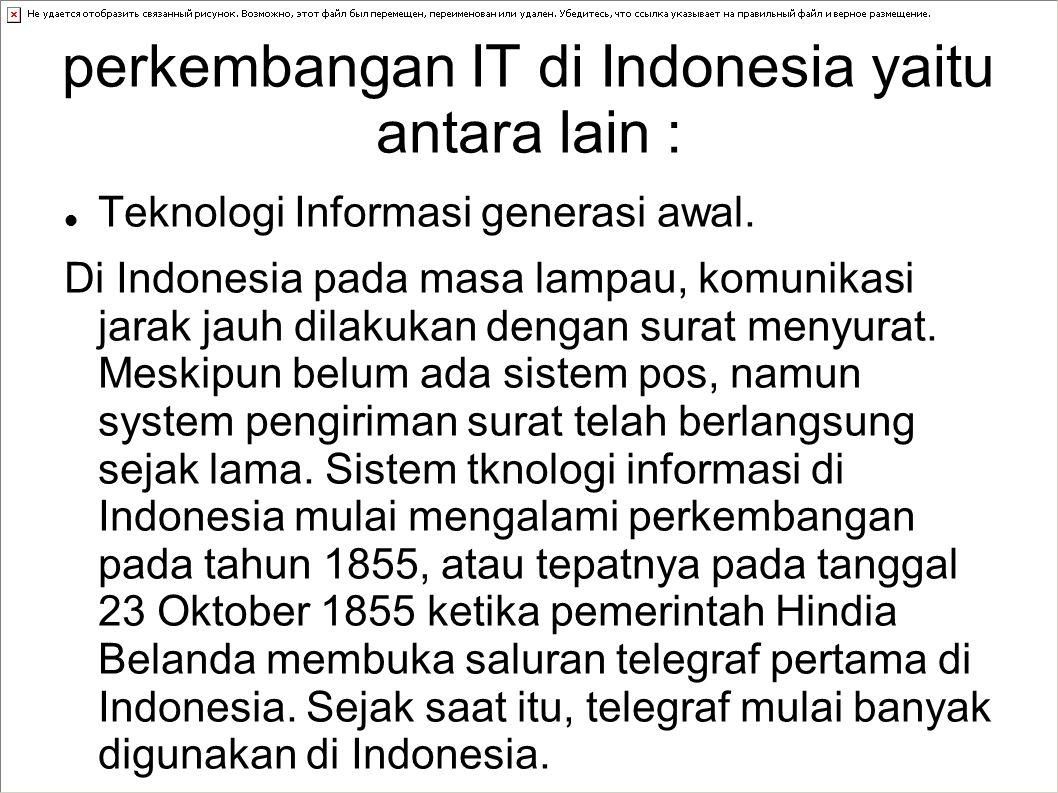perkembangan IT di Indonesia yaitu antara lain : Teknologi Informasi generasi awal.