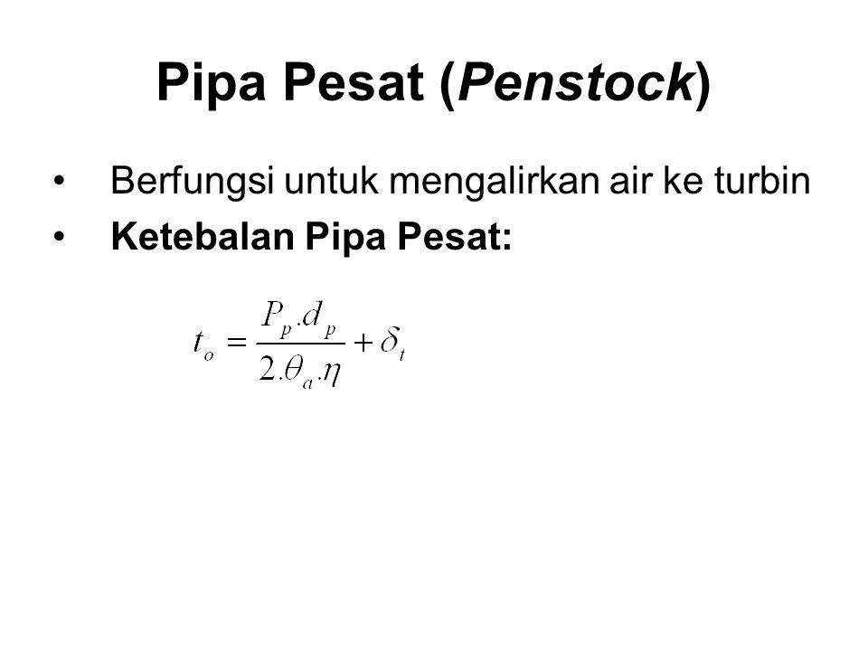 Pipa Pesat (Penstock) Berfungsi untuk mengalirkan air ke turbin Ketebalan Pipa Pesat: