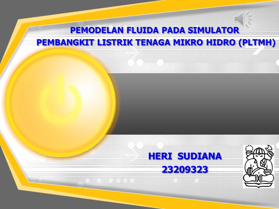 HERI SUDIANA 23209323 HERI SUDIANA 23209323 PEMODELAN FLUIDA PADA SIMULATOR PEMBANGKIT LISTRIK TENAGA MIKRO HIDRO (PLTMH) PEMBANGKIT LISTRIK TENAGA MI