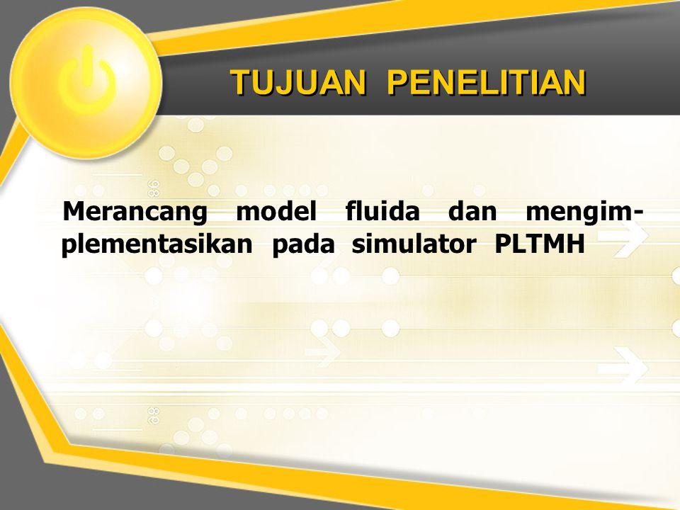 TUJUAN PENELITIAN Merancang model fluida dan mengim- plementasikan pada simulator PLTMH
