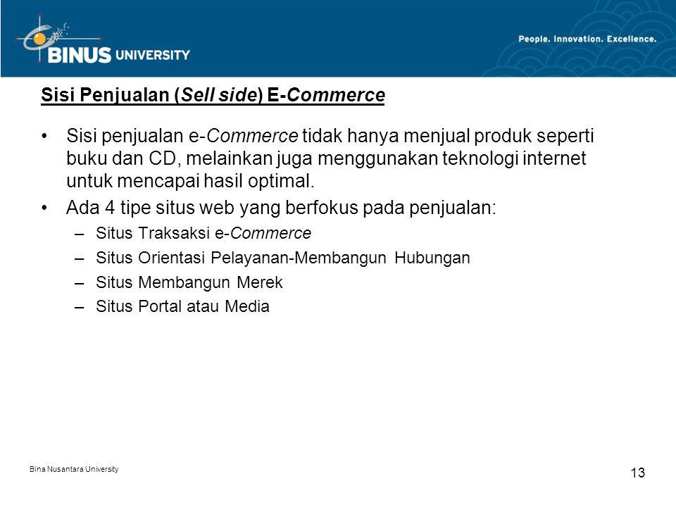 Bina Nusantara University 13 Sisi Penjualan (Sell side) E-Commerce Sisi penjualan e-Commerce tidak hanya menjual produk seperti buku dan CD, melainkan