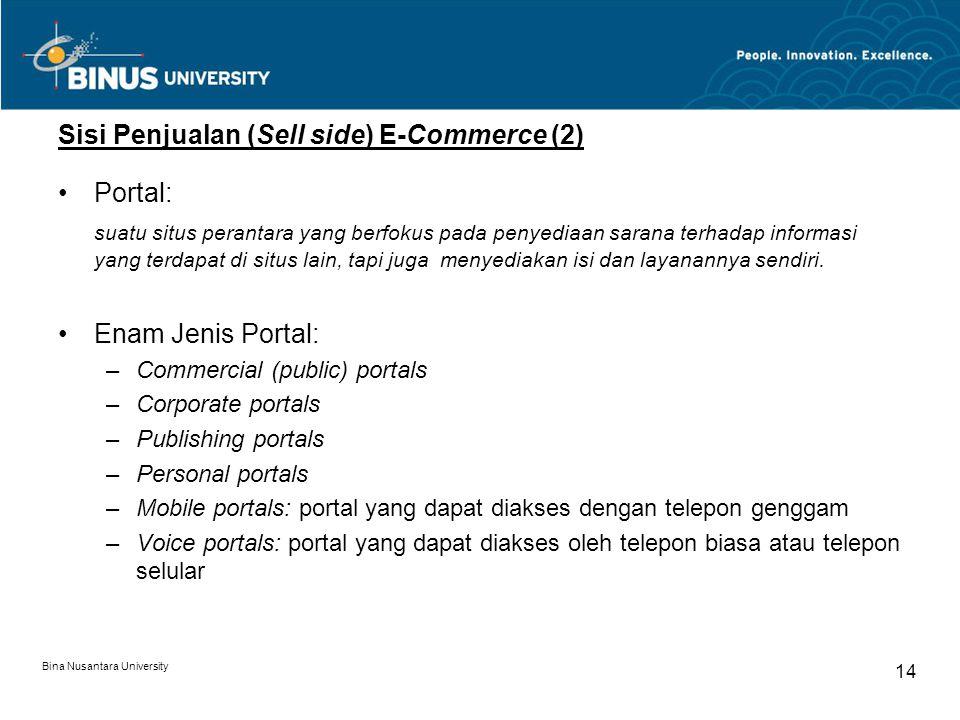 Bina Nusantara University 14 Sisi Penjualan (Sell side) E-Commerce (2) Portal: suatu situs perantara yang berfokus pada penyediaan sarana terhadap inf