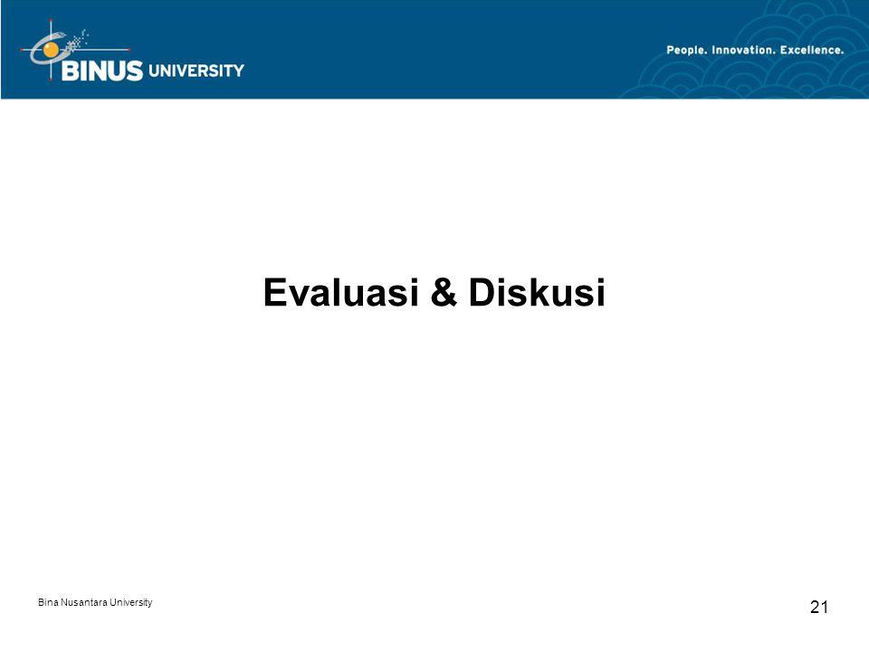 Bina Nusantara University 21 Evaluasi & Diskusi