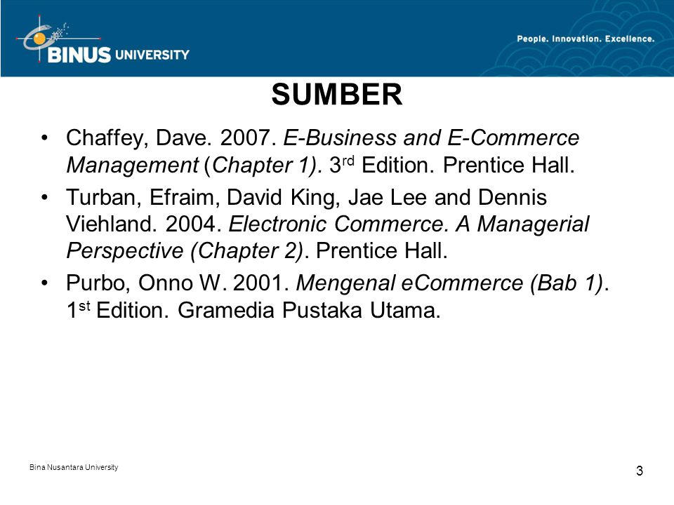 Bina Nusantara University 3 SUMBER Chaffey, Dave. 2007. E-Business and E-Commerce Management (Chapter 1). 3 rd Edition. Prentice Hall. Turban, Efraim,