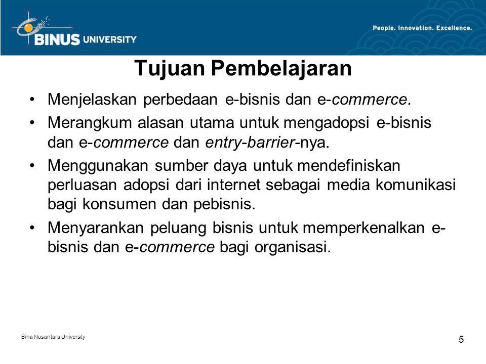 Bina Nusantara University 5 Tujuan Pembelajaran Menjelaskan perbedaan e-bisnis dan e-commerce. Merangkum alasan utama untuk mengadopsi e-bisnis dan e-