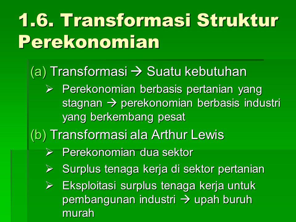 1.6. Transformasi Struktur Perekonomian (a)Transformasi  Suatu kebutuhan  Perekonomian berbasis pertanian yang stagnan  perekonomian berbasis indus