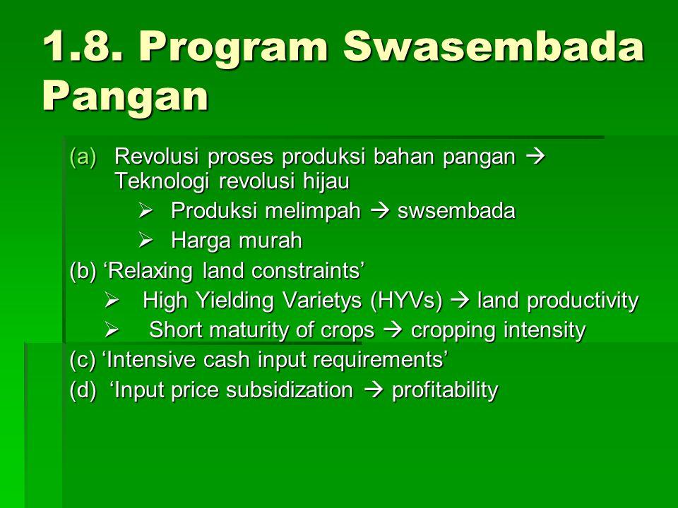 1.8. Program Swasembada Pangan (a)Revolusi proses produksi bahan pangan  Teknologi revolusi hijau  Produksi melimpah  swsembada  Harga murah (b) '