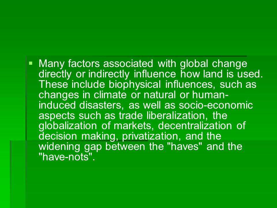   Many factors associated with global change directly or indirectly influence how land is used.