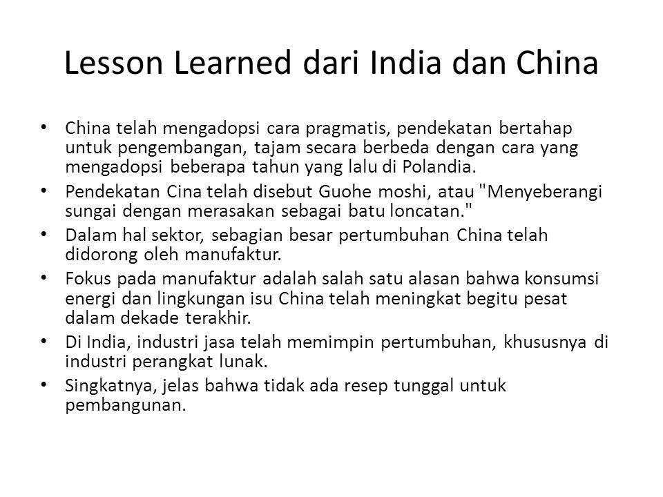 Lesson Learned dari India dan China China telah mengadopsi cara pragmatis, pendekatan bertahap untuk pengembangan, tajam secara berbeda dengan cara yang mengadopsi beberapa tahun yang lalu di Polandia.