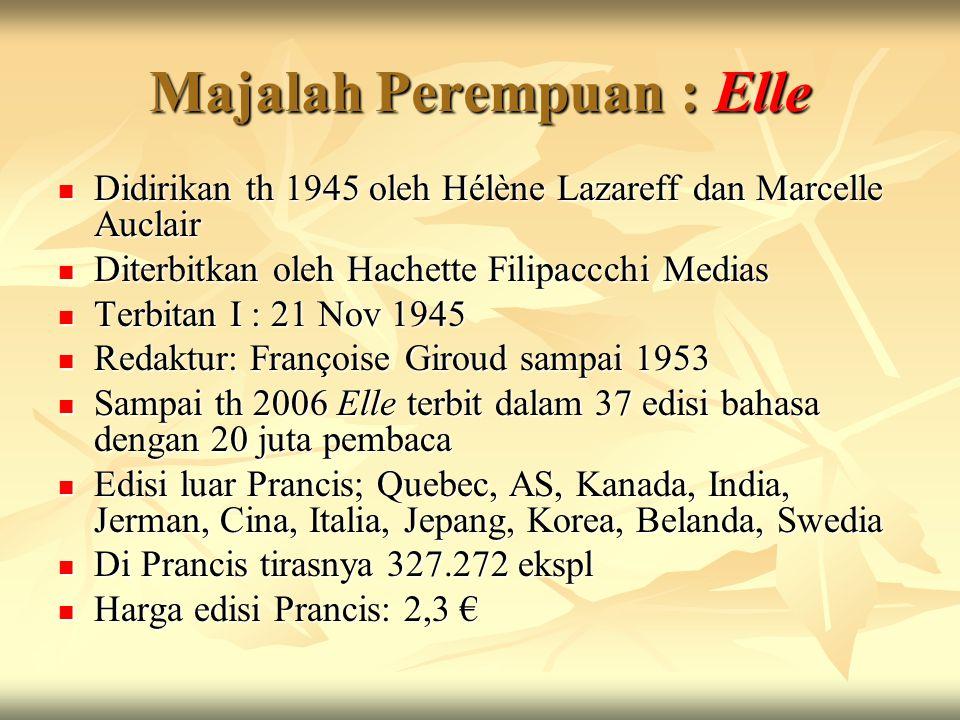 Majalah Perempuan : Elle Didirikan th 1945 oleh Hélène Lazareff dan Marcelle Auclair Didirikan th 1945 oleh Hélène Lazareff dan Marcelle Auclair Diter