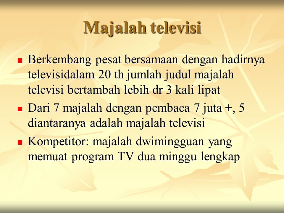 Majalah televisi Berkembang pesat bersamaan dengan hadirnya televisidalam 20 th jumlah judul majalah televisi bertambah lebih dr 3 kali lipat Berkemba