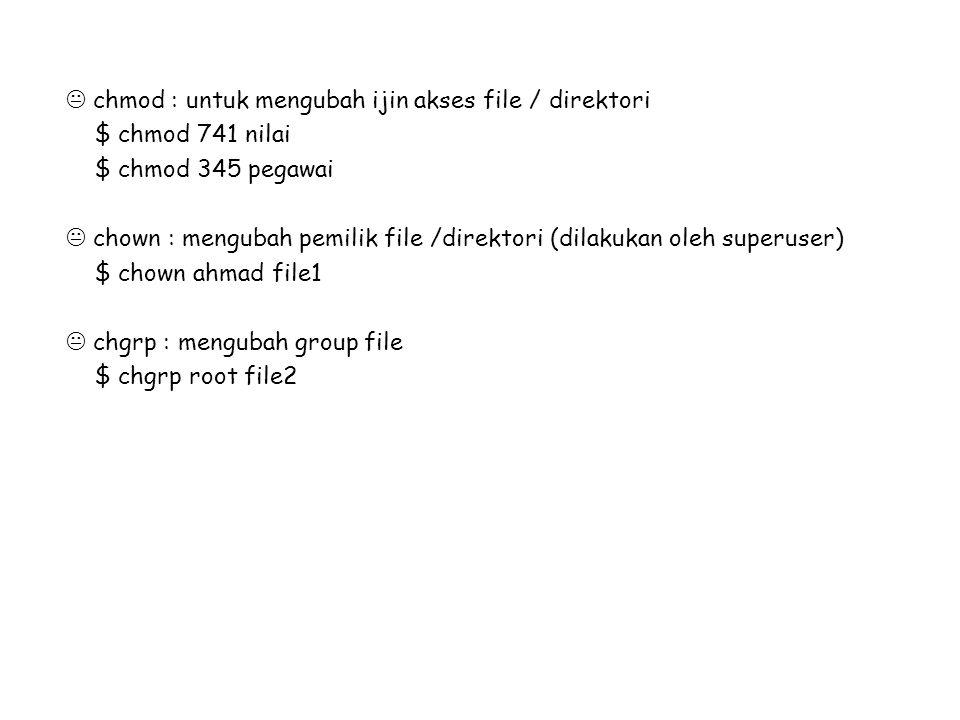  chmod : untuk mengubah ijin akses file / direktori $ chmod 741 nilai $ chmod 345 pegawai  chown : mengubah pemilik file /direktori (dilakukan oleh