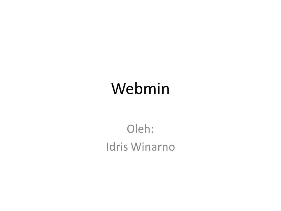 Webmin Oleh: Idris Winarno