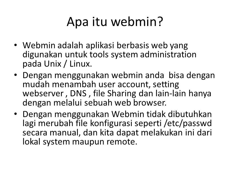 Apa itu webmin? Webmin adalah aplikasi berbasis web yang digunakan untuk tools system administration pada Unix / Linux. Dengan menggunakan webmin anda