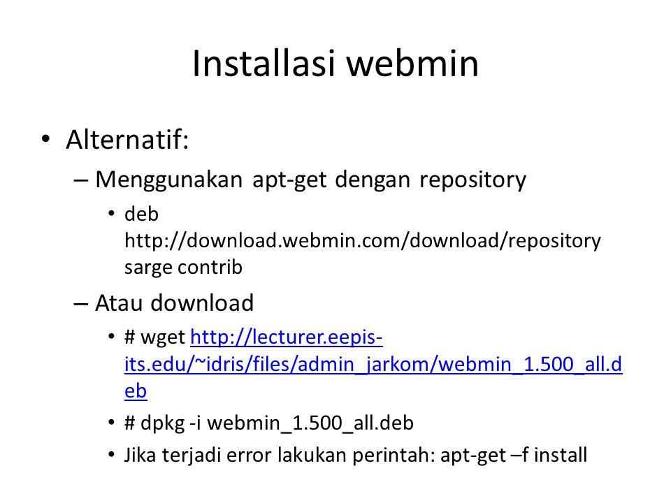 Installasi webmin Alternatif: – Menggunakan apt-get dengan repository deb http://download.webmin.com/download/repository sarge contrib – Atau download