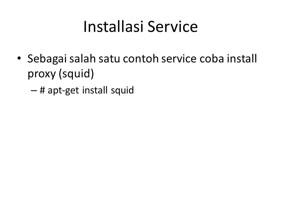 Installasi Service Sebagai salah satu contoh service coba install proxy (squid) – # apt-get install squid
