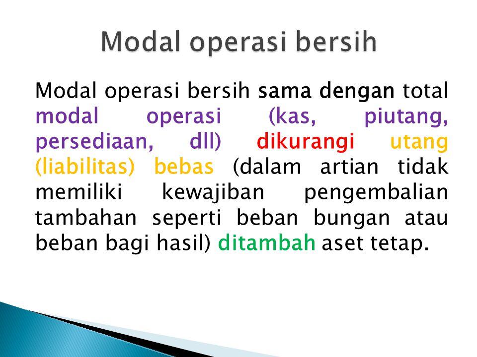 Modal operasi bersih sama dengan total modal operasi (kas, piutang, persediaan, dll) dikurangi utang (liabilitas) bebas (dalam artian tidak memiliki k