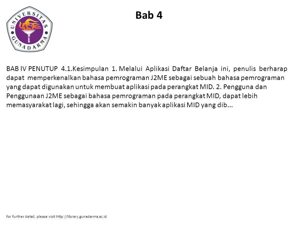 Bab 4 BAB IV PENUTUP 4.1.Kesimpulan 1. Melalui Aplikasi Daftar Belanja ini, penulis berharap dapat memperkenalkan bahasa pemrograman J2ME sebagai sebu