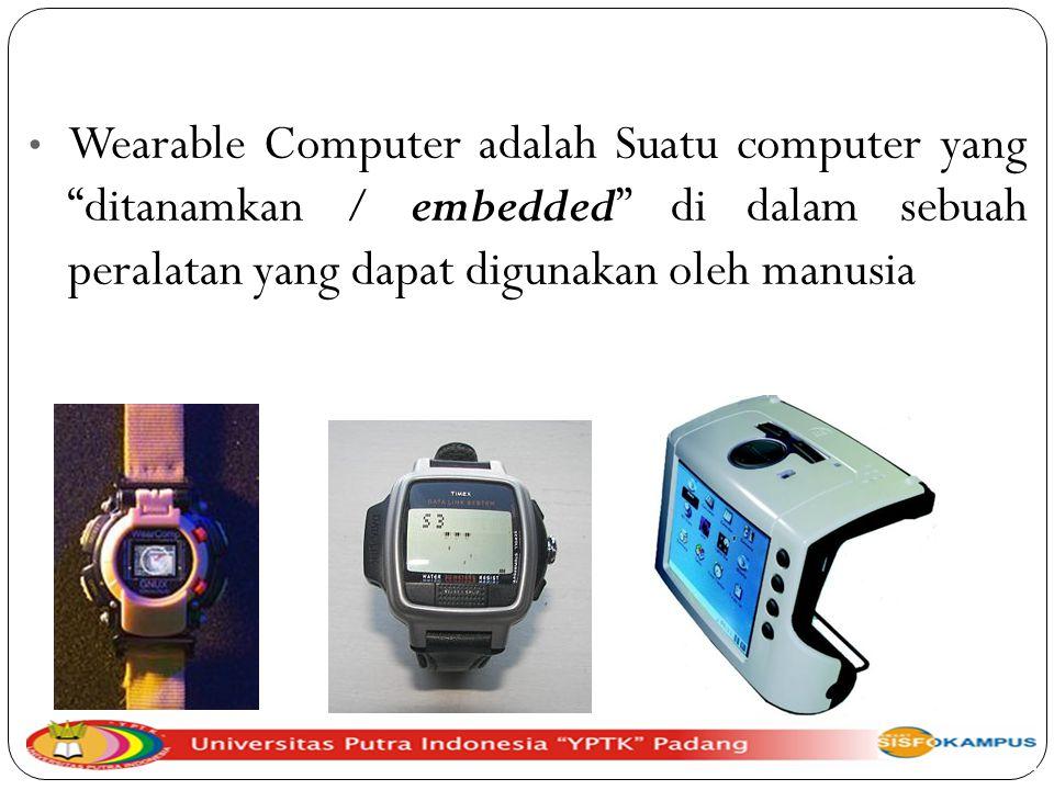 """Wearable Computer adalah Suatu computer yang """"ditanamkan / embedded"""" di dalam sebuah peralatan yang dapat digunakan oleh manusia"""