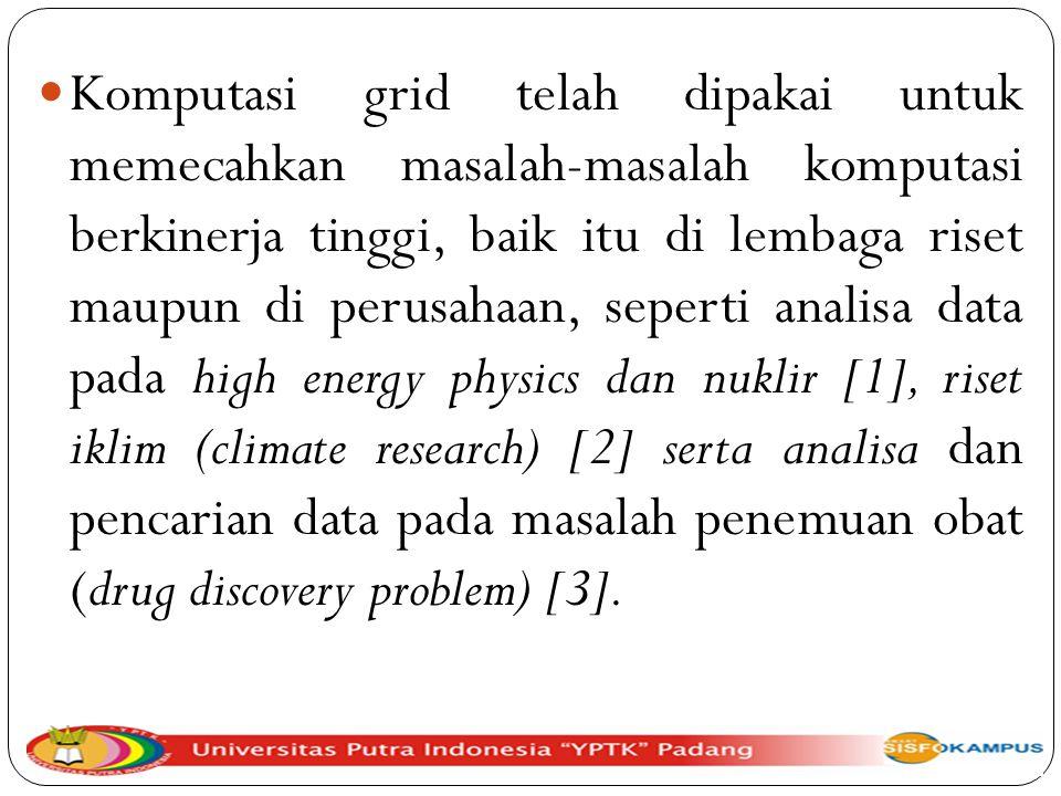 - Masalah komputasi berkinerja tinggi pada grid dipecahkan dengan menggunakan komputasi paralel (parallel computation).