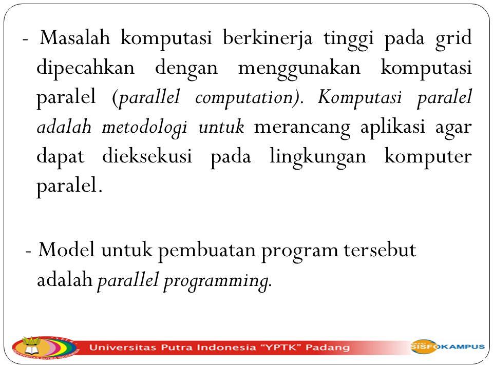 Pemrograman paralel dapat menggunakan model MPI atau GridRPC.