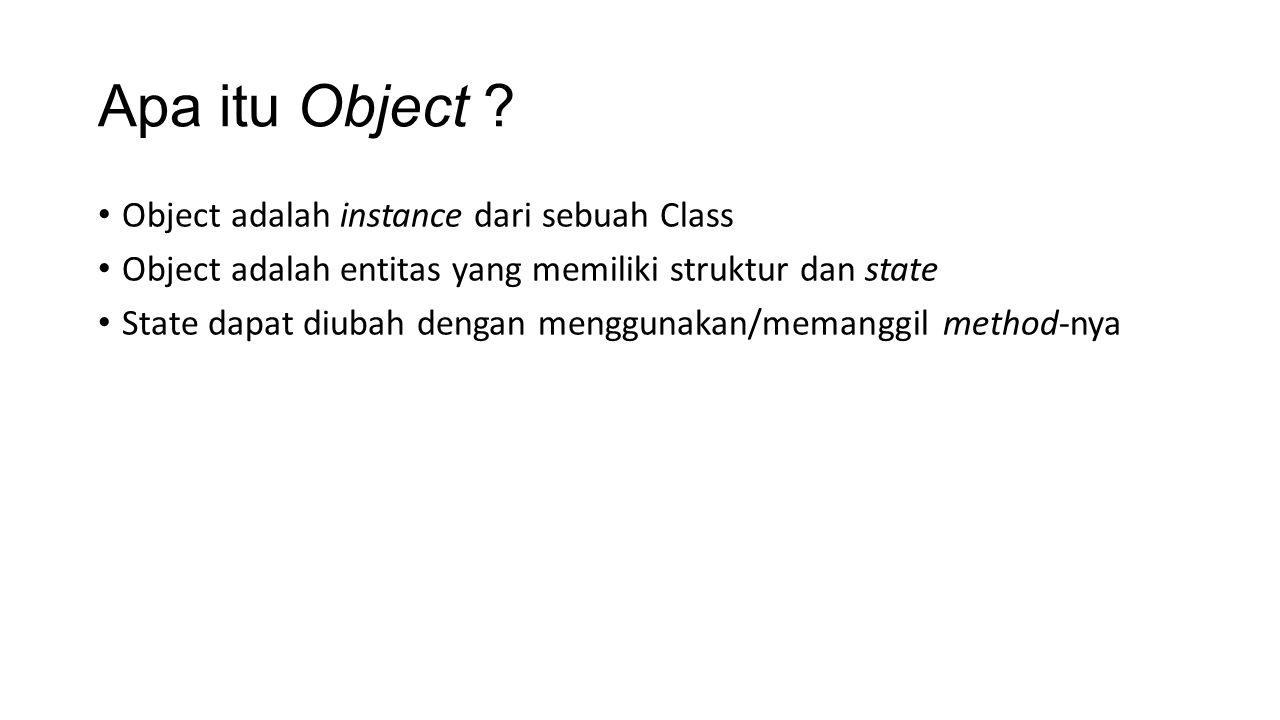 Apa itu Object ? Object adalah instance dari sebuah Class Object adalah entitas yang memiliki struktur dan state State dapat diubah dengan menggunakan