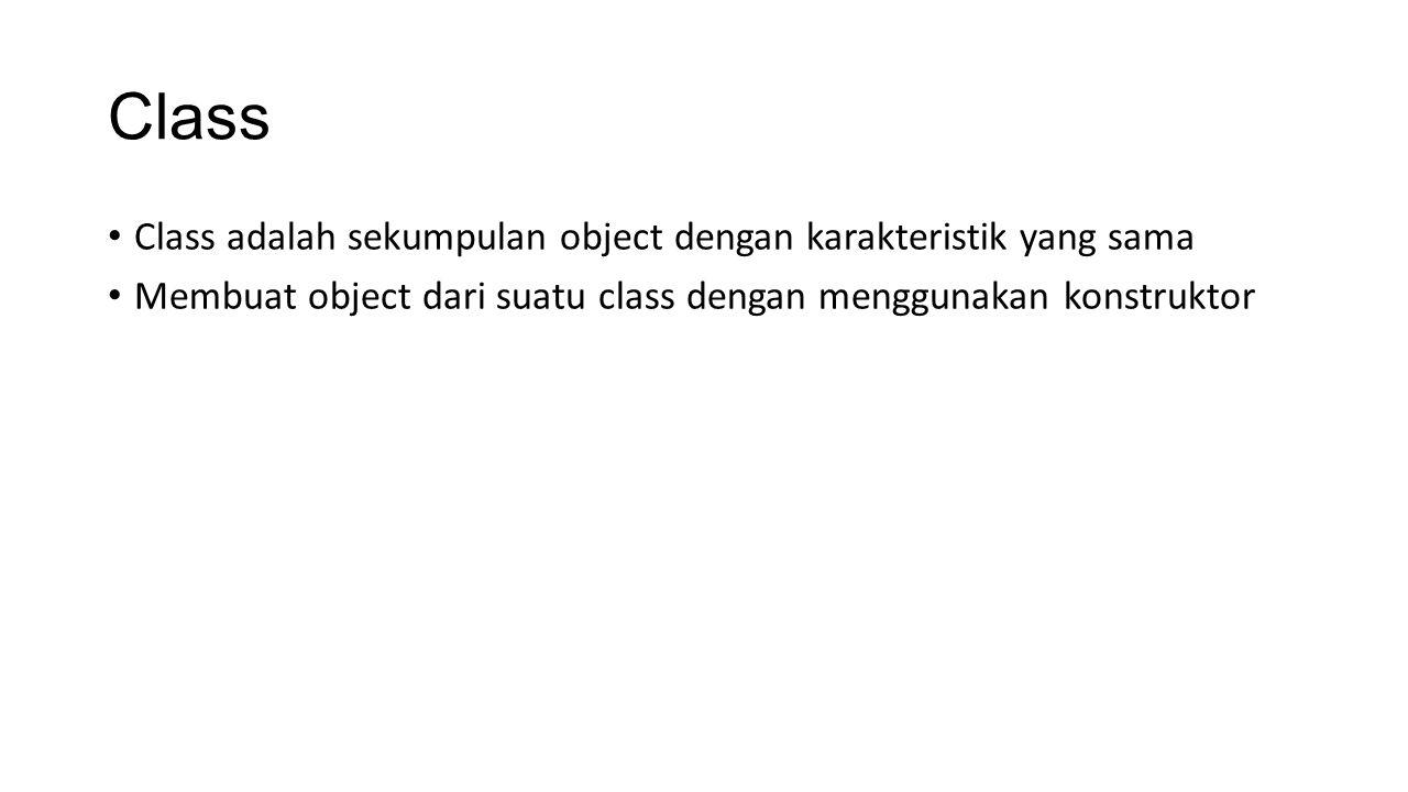 Class Class adalah sekumpulan object dengan karakteristik yang sama Membuat object dari suatu class dengan menggunakan konstruktor