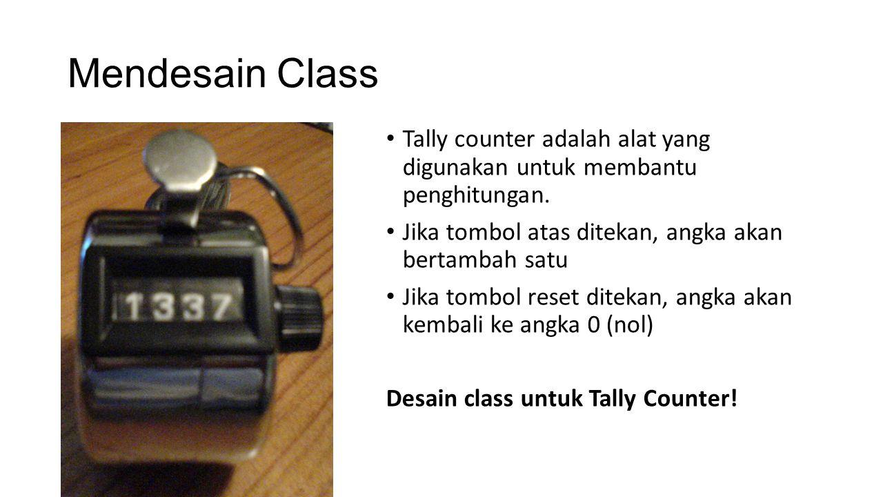 Class Tally Counter TallyCounter - count: int + tambah(): void + reset(): void + getCount(): int Method tambah() akan menaikan (increment) nilai pada attribute count satu tingkat Method reset() akan mengembalikan nilai attribute count menjadi nol Method getCount() mengembalikan nilai attribute count.