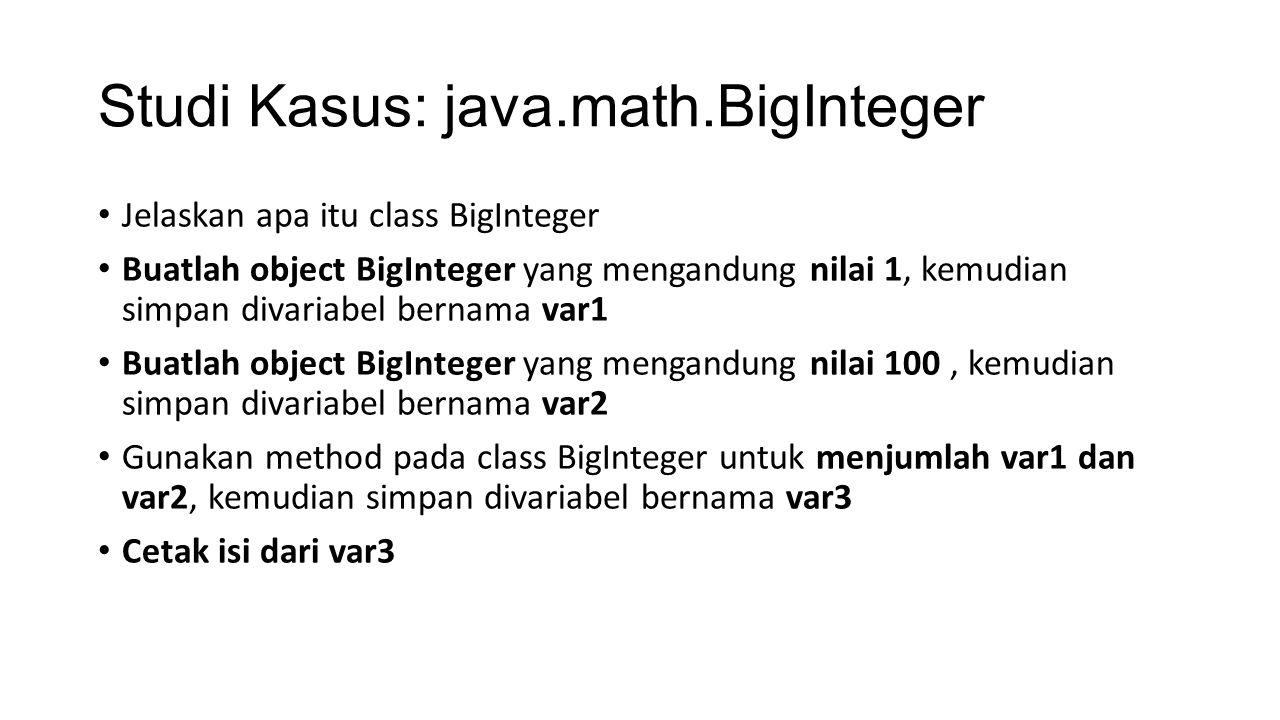 Studi Kasus: java.math.BigInteger Jelaskan apa itu class BigInteger Buatlah object BigInteger yang mengandung nilai 1, kemudian simpan divariabel bern
