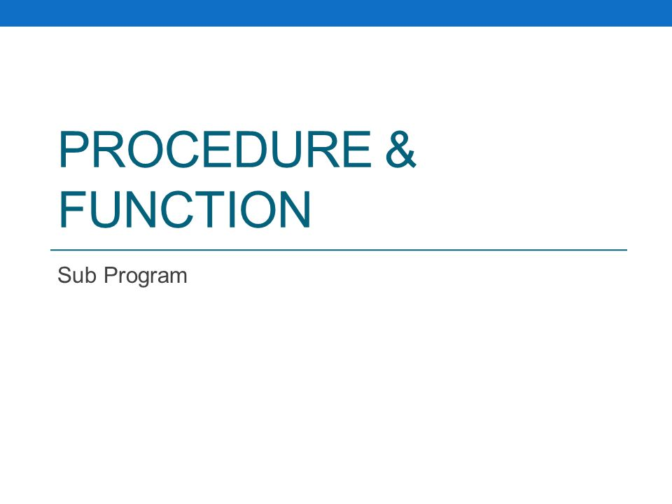 PROCEDURE & FUNCTION Sub Program