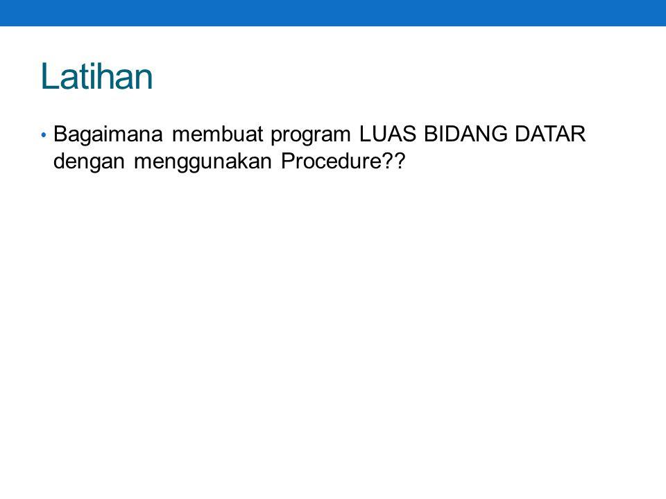 Latihan Bagaimana membuat program LUAS BIDANG DATAR dengan menggunakan Procedure??