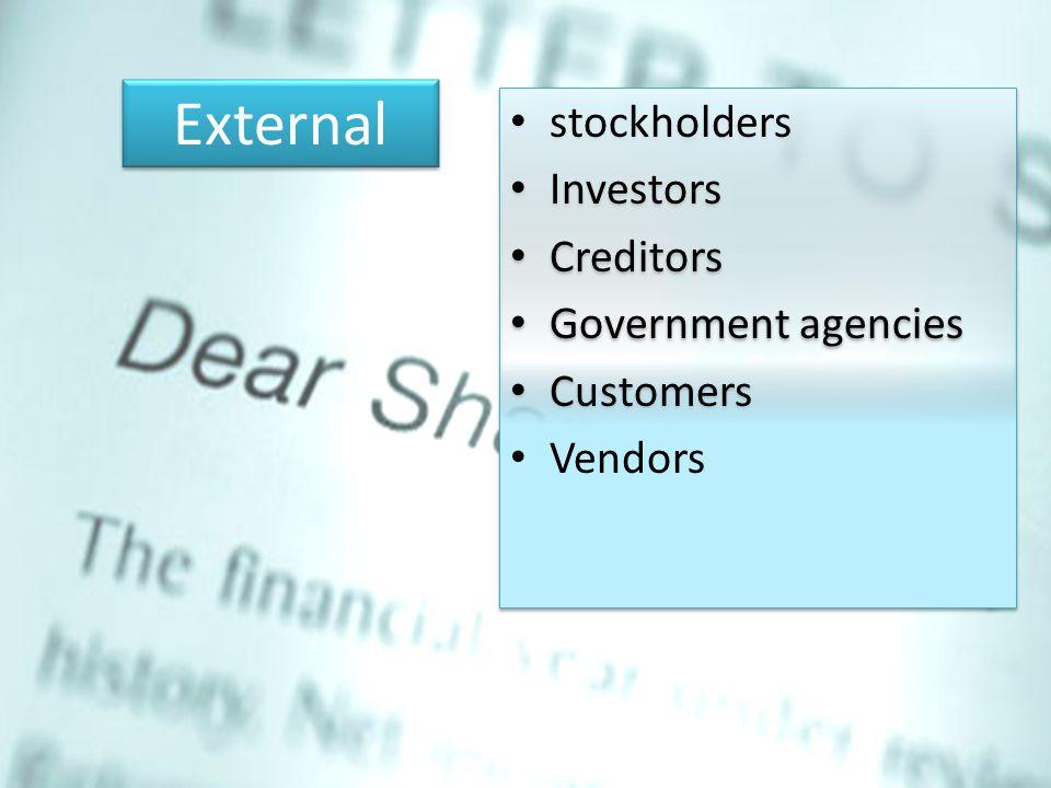 External stockholders Investors Creditors Government agencies Customers Vendors stockholders Investors Creditors Government agencies Customers Vendors