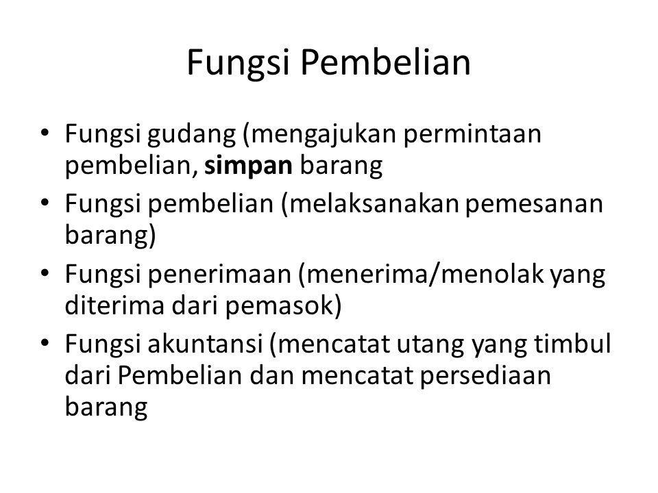 Fungsi Pembelian Fungsi gudang (mengajukan permintaan pembelian, simpan barang Fungsi pembelian (melaksanakan pemesanan barang) Fungsi penerimaan (men