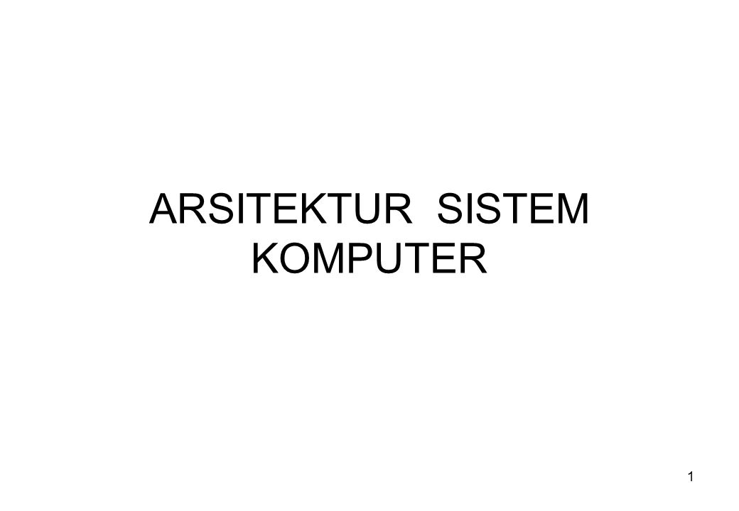 1 ARSITEKTUR SISTEM KOMPUTER