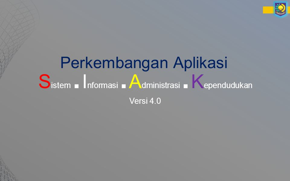 S istem. I nformasi. A dministrasi. K ependudukan Versi 4.0 Perkembangan Aplikasi