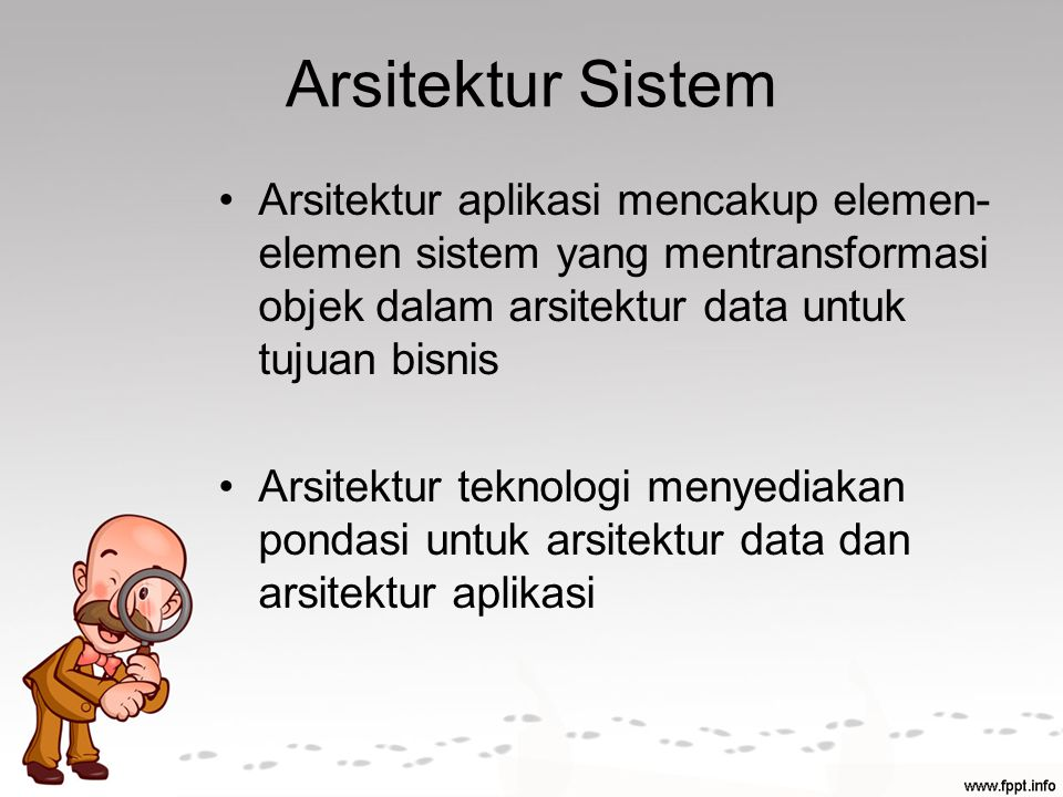 Arsitektur Sistem Arsitektur aplikasi mencakup elemen- elemen sistem yang mentransformasi objek dalam arsitektur data untuk tujuan bisnis Arsitektur teknologi menyediakan pondasi untuk arsitektur data dan arsitektur aplikasi