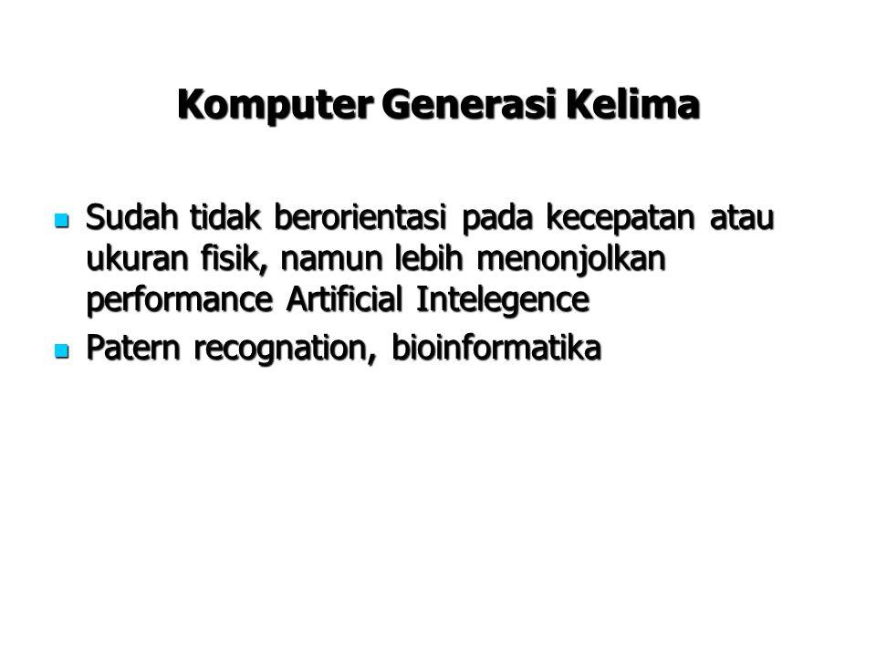 Komputer Generasi Kelima Sudah tidak berorientasi pada kecepatan atau ukuran fisik, namun lebih menonjolkan performance Artificial Intelegence Sudah t