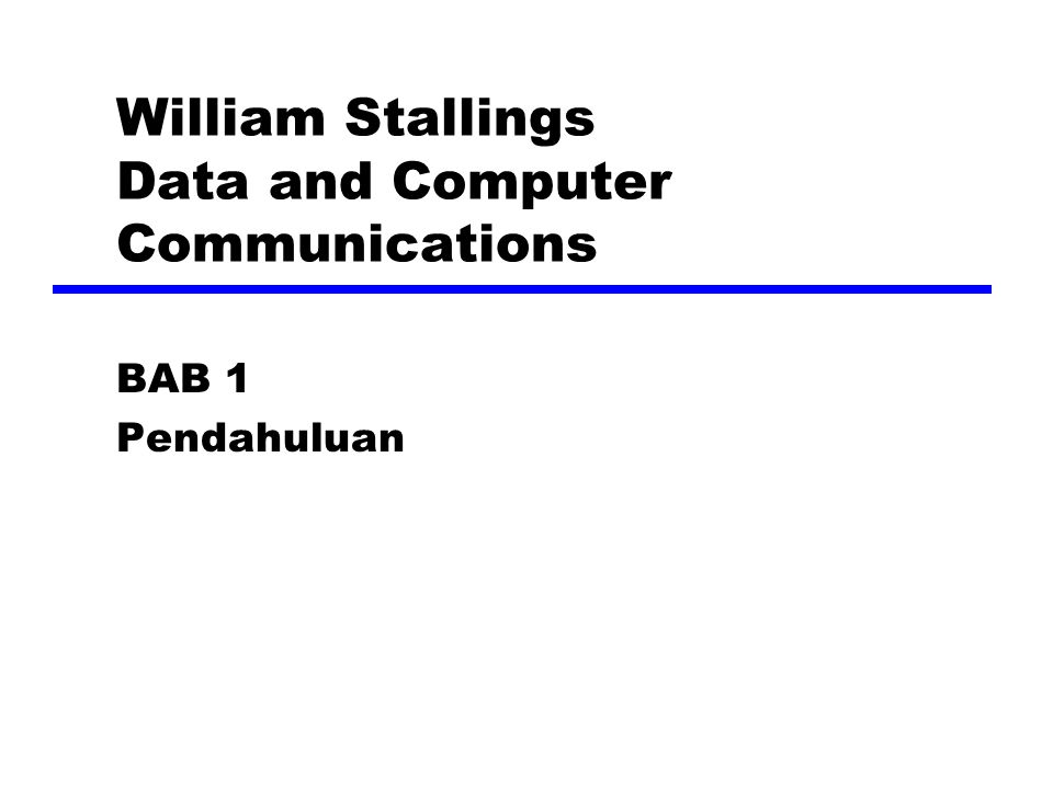 William Stallings Data and Computer Communications BAB 1 Pendahuluan