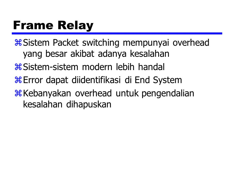 Frame Relay zSistem Packet switching mempunyai overhead yang besar akibat adanya kesalahan zSistem-sistem modern lebih handal zError dapat diidentifik