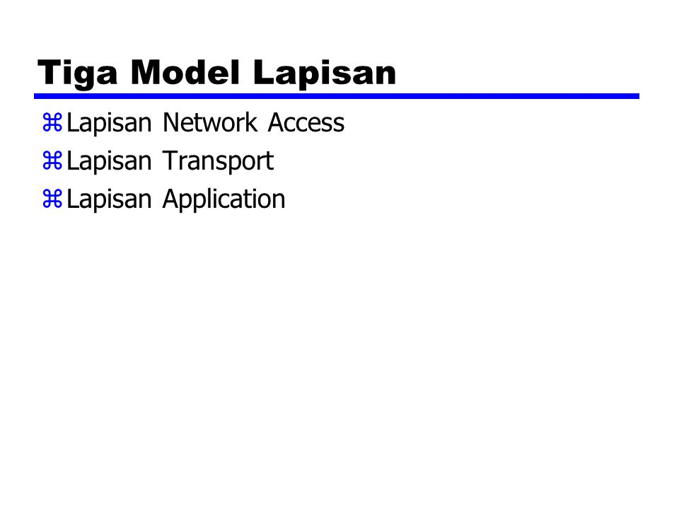 Tiga Model Lapisan zLapisan Network Access zLapisan Transport zLapisan Application