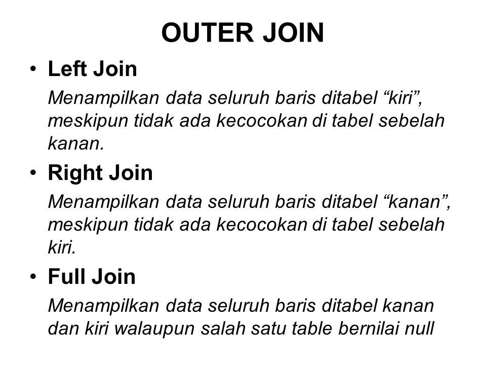 """OUTER JOIN Left Join Menampilkan data seluruh baris ditabel """"kiri"""", meskipun tidak ada kecocokan di tabel sebelah kanan. Right Join Menampilkan data s"""