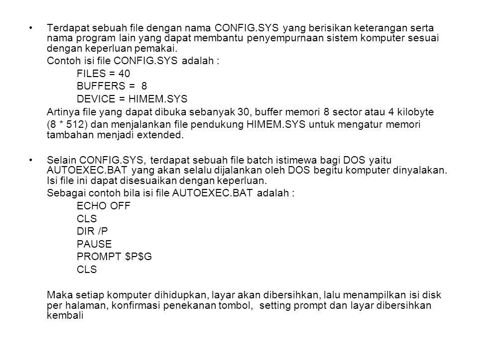 Terdapat sebuah file dengan nama CONFIG.SYS yang berisikan keterangan serta nama program lain yang dapat membantu penyempurnaan sistem komputer sesuai dengan keperluan pemakai.