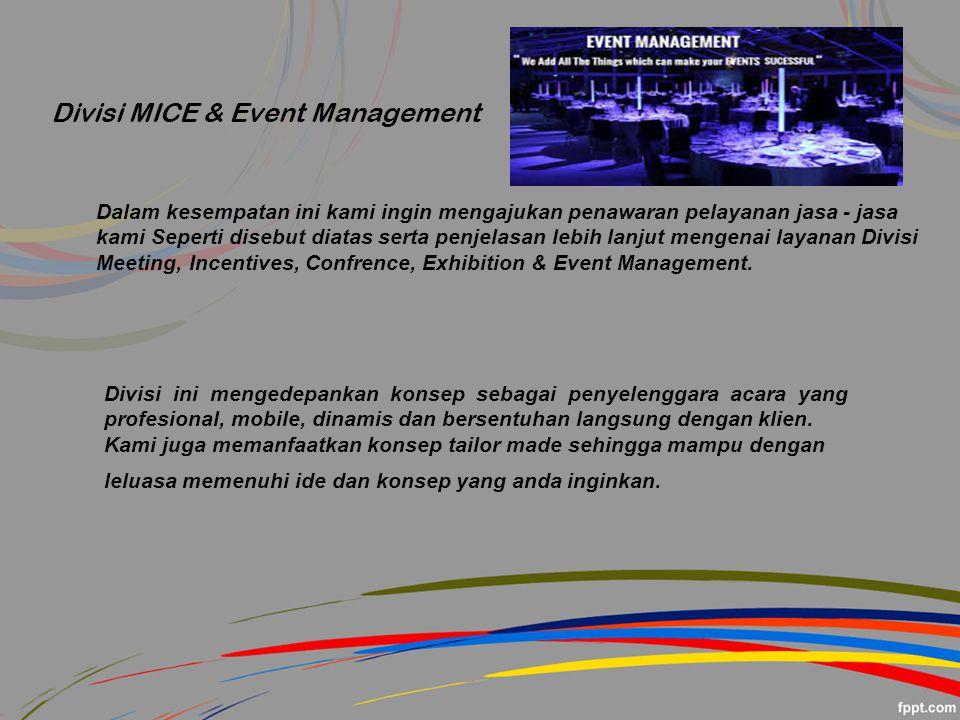 Divisi MICE & Event Management Dalam kesempatan ini kami ingin mengajukan penawaran pelayanan jasa - jasa kami Seperti disebut diatas serta penjelasan lebih lanjut mengenai layanan Divisi Meeting, Incentives, Confrence, Exhibition & Event Management.