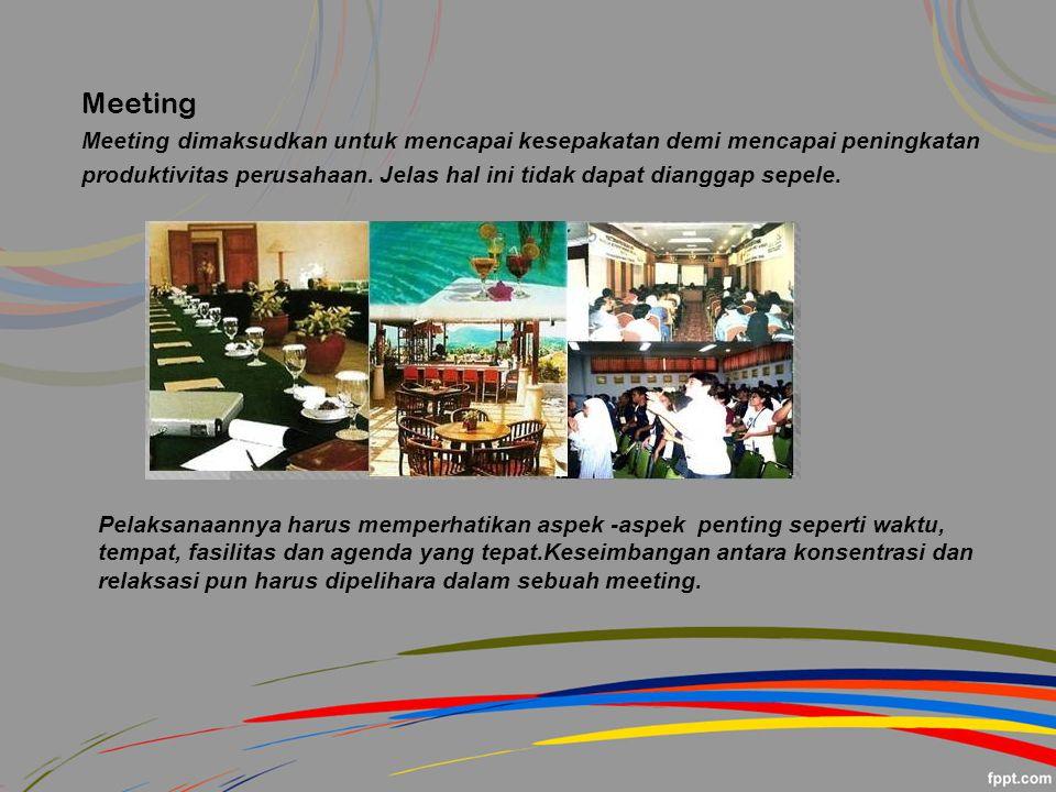 Meeting Meeting dimaksudkan untuk mencapai kesepakatan demi mencapai peningkatan produktivitas perusahaan.